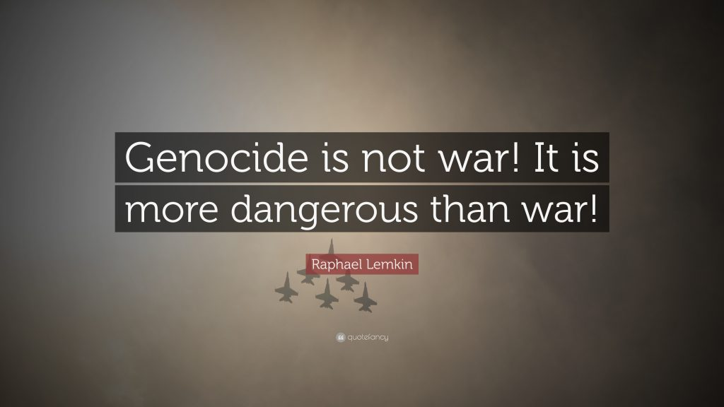 1624707-Raphael-Lemkin-Quote-Genocide-is-not-war-It-is-more-dangerous-than